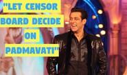 Are You With Salman On Padmavati?