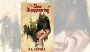The Slow Disappearing By P A Chawla